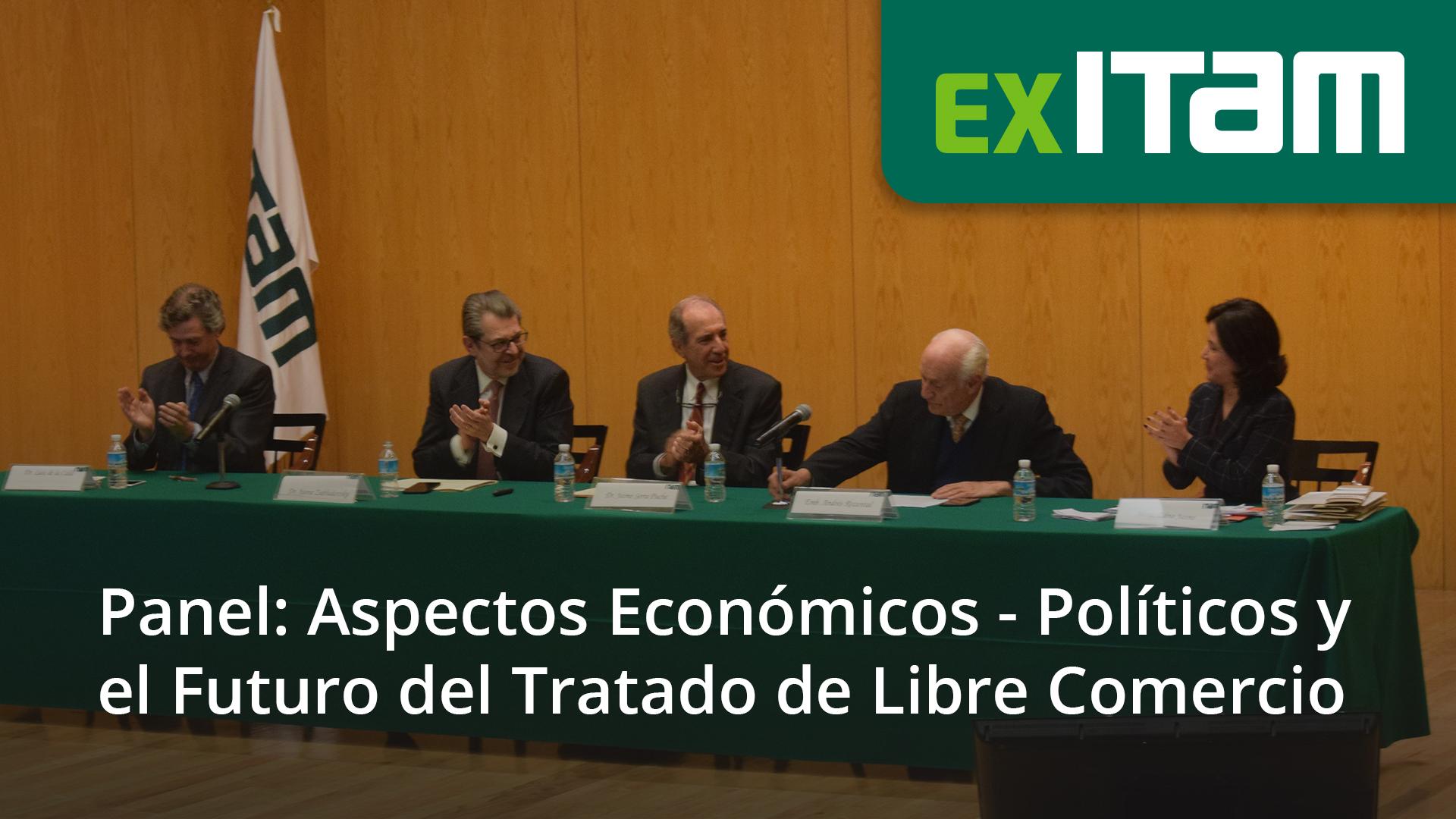 Panel: Aspectos Económicos - Políticos y el Futuro del Tratado de Libre Comercio